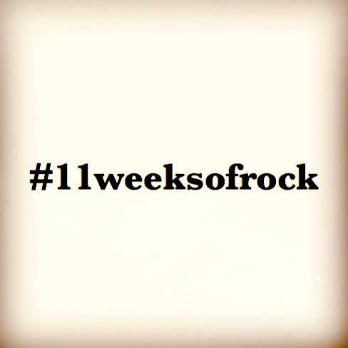 #11WeeksOfRock